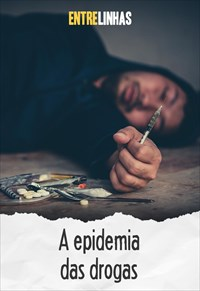 Entrelinhas - A epidemia das drogas