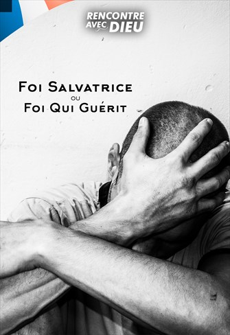 Foi salvatrice ou Foi qui quérit - Rencontre avec Dieu - 19/01/20 - France
