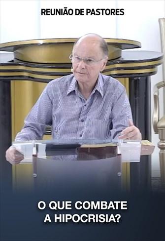 O que combate a hipocrisia? - Reunião de Pastores - 06/02/20