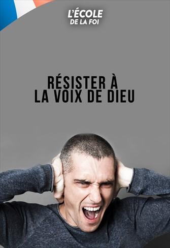 Resister à la voix de Dieu - L'École de la foi - 05/02/20 - France