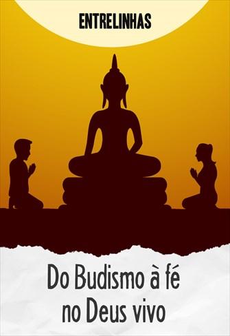 Entrelinhas - Do Budismo à fé no Deus vivo