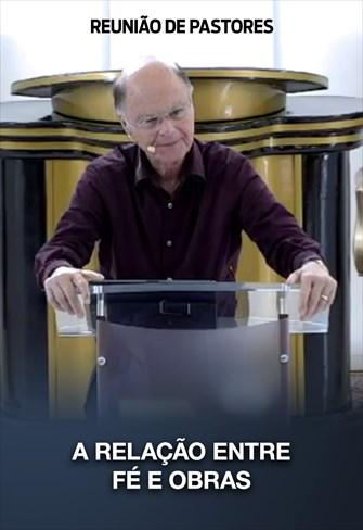 A relação entre fé e obras - Reunião de Pastores - 13/02/20