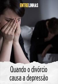 Entrelinhas - Quando o divórcio causa a depressão