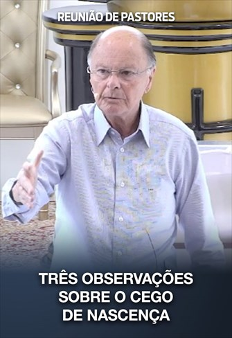 Três observações sobre o cego de nascença - Reunião de Pastores - 27/02/20