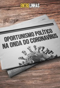 Entrelinhas - Oportunismo político na onda do Coronavírus - 29/03/20