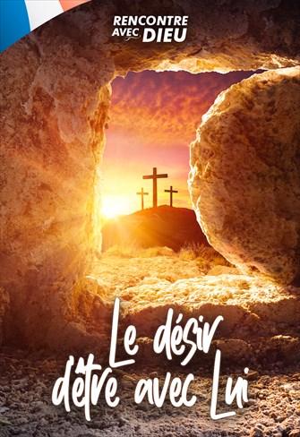 Rencontre avec Dieu - Le désir d'être avec Lui - 12/04/20 - France