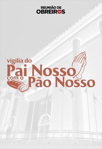 Vigília do Pai nosso com o Pão nosso - 25/04/2020