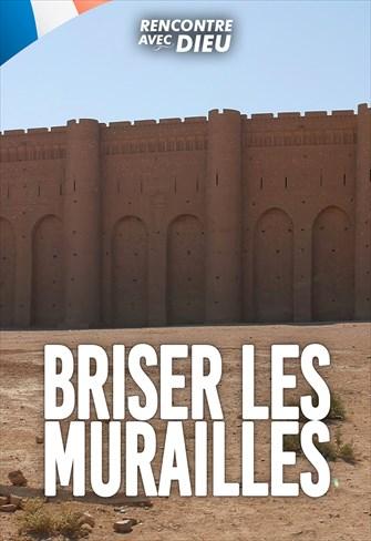 Rencontre avec Dieu - Briser les murailles - 19/04/20 - France