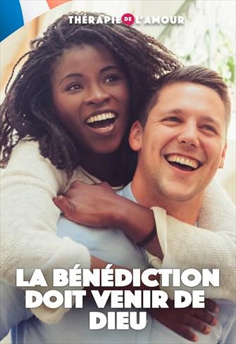 Thérapie de l'Amour - La bénédiction doit venir de Dieu - 07/05/20 - France