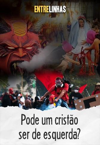Entrelinhas - Pode um cristão ser de esquerda? - 07/06/20