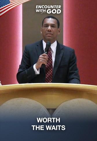Worth the waits - Encounter with God - 02/08/20 - Houston