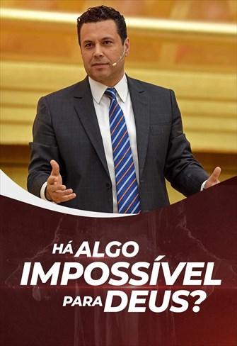 Há algo impossível para Deus?