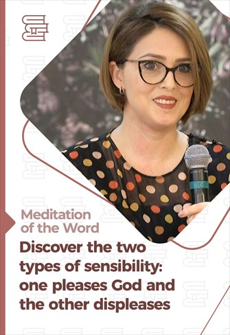 Discover the two types of sensibility: one pleases God and the other displeases - Meditation of the Word