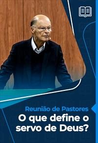 O que define o servo de Deus? - Reunião de Pastores - 01/10/20