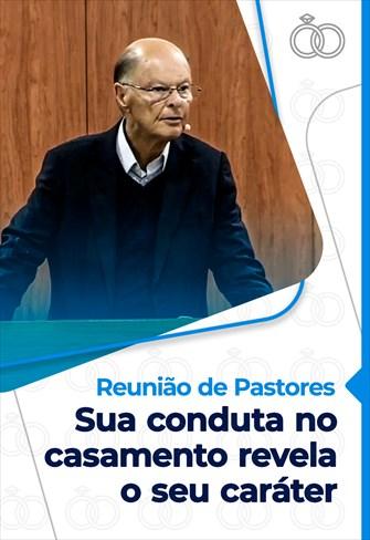 Sua conduta no casamento revela o seu caráter - Reunião de Pastores - 01/10/20