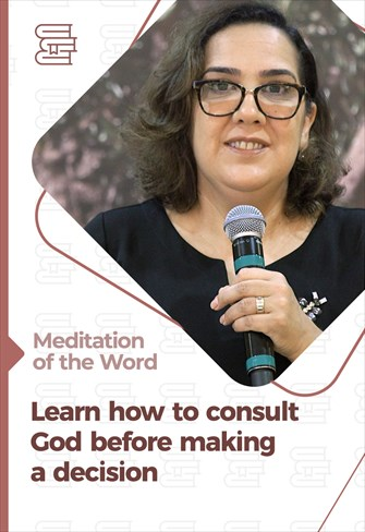 Learn how to consult God before making a decision - Medidation of the Word