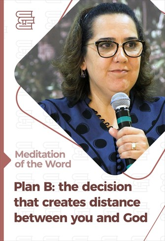 Plan B: the decision that creates distance between you and God - Meditation of the Word