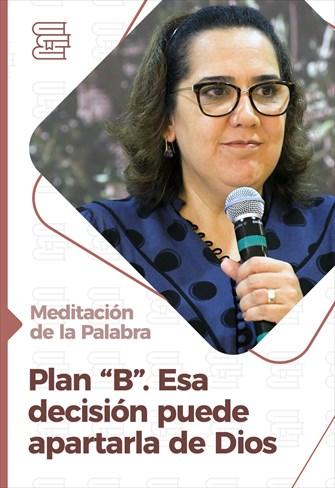 """Meditación de la Palabra - Plan """"B"""". Esa decisión puede apartarla de Dios"""