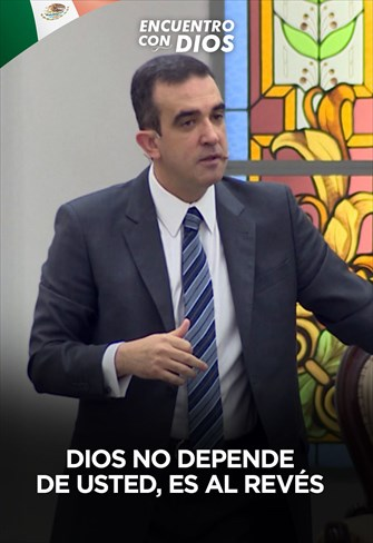 Dios no depende de usted, es al revés - Encuentro com Dios - 20/10/2019 - Mexico