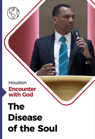 The Disease of the Soul - Encounter with God - 11/10/20 - Houston