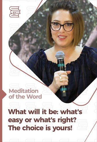 What will it be: what's easy or what's right? The choice is yours! - Meditation of the Word