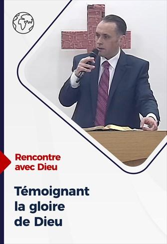 Rencontre avec Dieu - Témoignant la gloire de Dieu - 18/10/20 - France