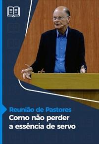 Como não perder a essência de servo - Reunião de Pastores - 22/10/20