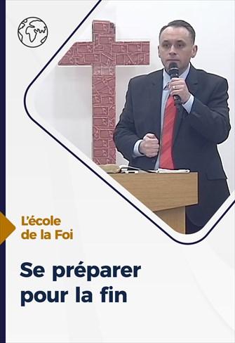 Se préparer pour la fin - L'école de la Foi - 14/10/20 - France