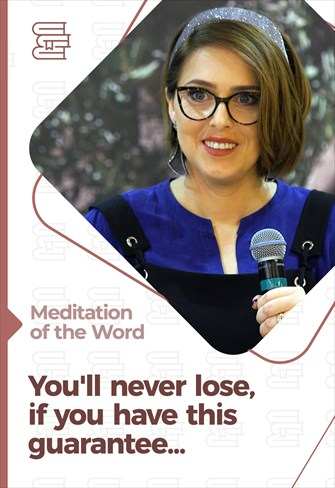 You'll never lose, if you have this guarantee... - Meditation of the Word