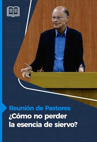 ¿Cómo no perder la esencia de siervo?- Reunión de Pastores- 22/10/20
