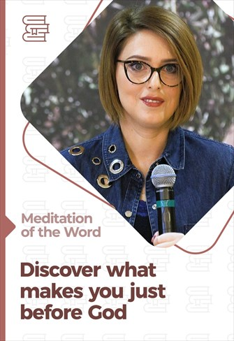 Discover what makes you righteous before God - Meditation of the Word