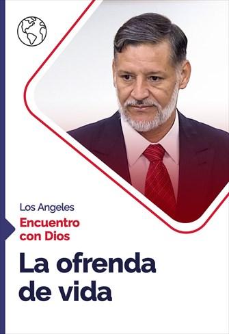Encuentro con Dios - 04/10/20 - Los Angeles - La ofrenda de vida