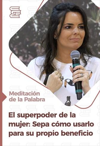 El superpoder de la mujer: Sepa cómo usarlo para su propio beneficio - Meditación de la Palabra