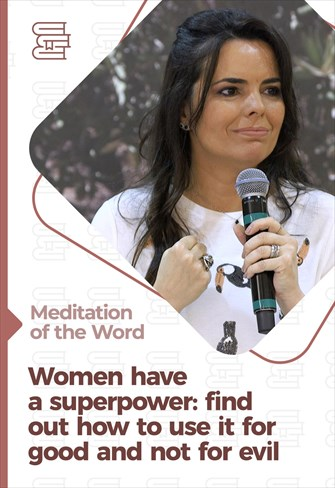 Women have a superpower: find out how to use it for good and not for evil - Meditation of the Word