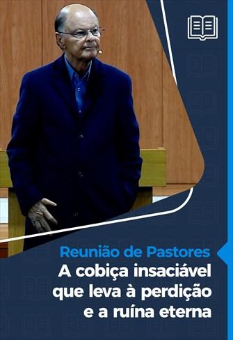 A cobiça insaciável que leva à perdição e a ruína eterna - Reunião de Pastores - 05/11/20