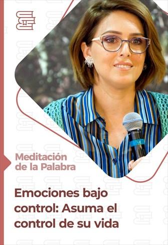 Meditación de la Palabra - Emociones bajo control: Asuma el control de su vida