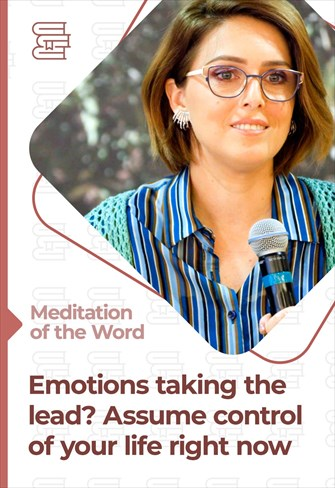 Emotions taking the lead? Assume control of your life - Meditation of the word