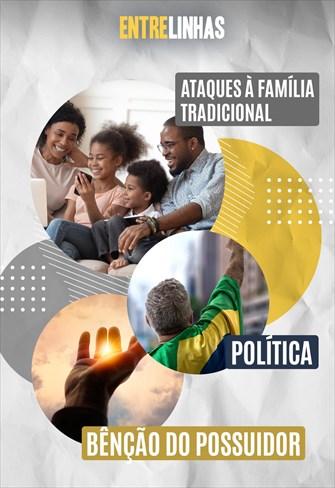 Ataques à família tradicional, política e a bênção do Possuidor - Entrelinhas - 01/11/20