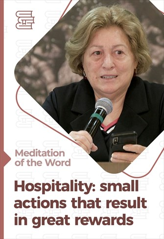 Hospitality: small actions that result in great rewards - Meditation of the Word