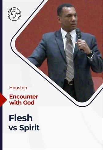 Flesh vs Spirit- Encounter with God - 08/11/20 - Houston
