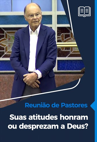 Suas atitudes honram ou desprezam a Deus? - Reunião de Pastores - 19/11/20