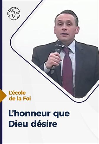 L'honneur que Dieu désire - L'école de la Foi -  11/11/20 - France
