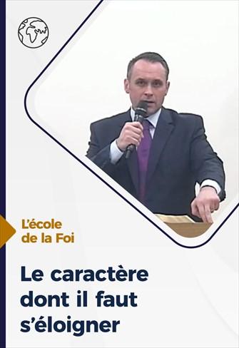 Le caractère dont il faut s'éloigner - L'école de la Foi -  04/11/20 - France
