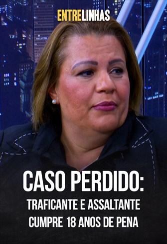 Caso perdido: traficante e assaltante cumpre 18 anos de pena - Entrelinhas - 22/11/20