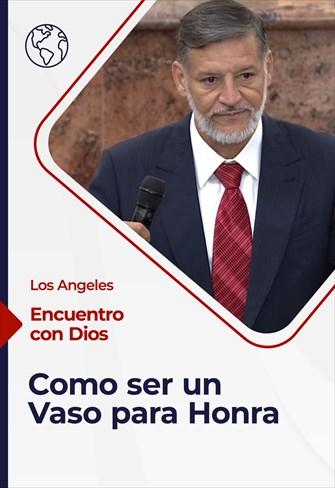 Encuentro con Dios - 08/11/20 - Los Angeles - Como ser un Vaso para Honra