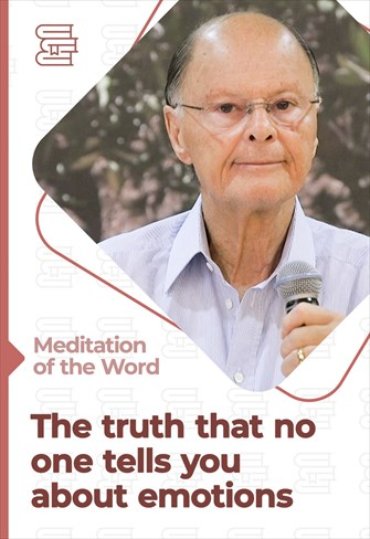 The truth that no one tells you about emotions - Meditation of the Word