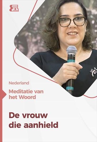 Meditatie van het Woord - De vrouw die aanhield - Nederland