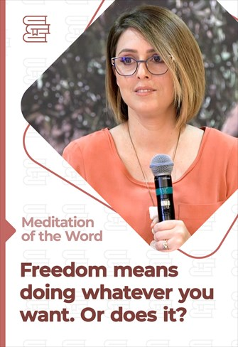 Freedom means doing whatever you want. Or does it? - Meditation of the Word