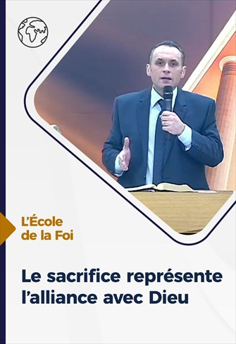 Le sacrifice représente l'alliance avec Dieu - L'école de la Foi - 02/12/20 - France