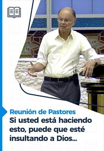 Si usted está haciendo esto, puede que esté insultando a Dios... - Reunión de Pastores - 03/12/20